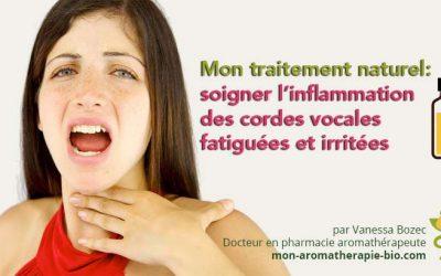 Mon traitement naturel pour soigner l'inflammation des cordes vocales fatiguées et irritées